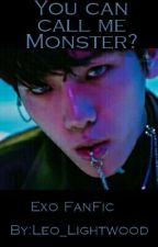 You Can Call Me Monster? - EXO FANFIC by Nam_BaekMin