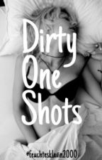 Dirty One Shots  by justdolifelikeme