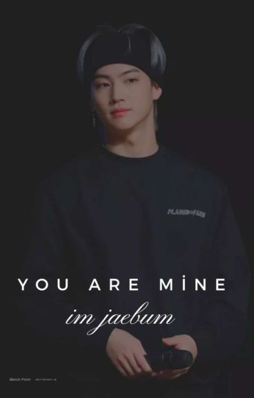 You Are Mine :: Im Jaebum ✔