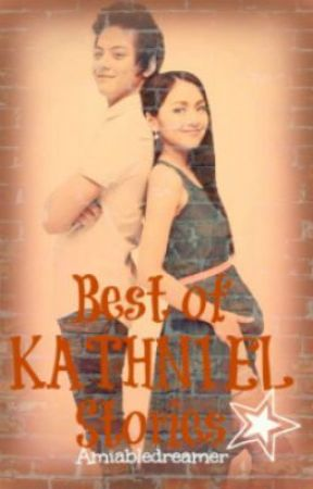 Best Of KathNiel Stories by Amiabledreamer