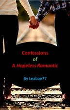 Confessions of a Hopeless Romantic by Leahbae77