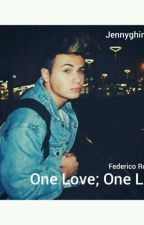 One Love; One Life ||Federico Rossi||  #wattys2016 by DallasandRossi