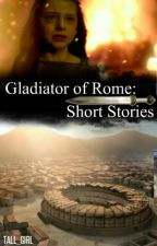 Gladiators of Rome:Short Stories by tall_girl