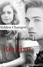 Hidden Changed - The Moment I Realize by heylaaa123
