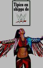 Típico; Shippeos de WWE.  by Cariotali