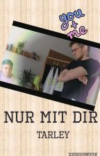 Tarley - Nur mit dir! by hopelass-girl
