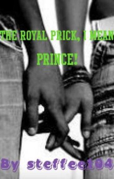 The Royal Prick, I Mean Prince!