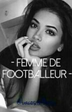 - Femme De Footballeur - Tome I (CORRECTION) by _EncreRouge_