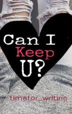 Can I keep u? by timefor_writing