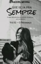 Que Seja Pra Sempre - Vol. 02 by RaquelMoura123