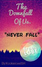 The Downfall Of Us [ LGBT STORY] by kookielove894