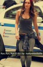 Run, Run, Run {D.D} by kaitlynntwdislife