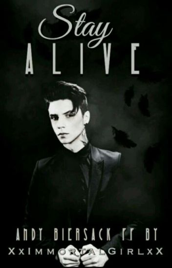 Stay Alive || Andy Biersack ✔