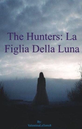 The Hunters: La figlia della Luna [IN REVISIONE]