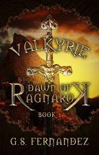 Valkyrie: Dawn of Ragnarök [Book Three of the IGU] by ProjectMyst