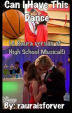 Can I Have This Dance? by raura_forever1995