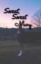 Sweet, Sweet Mary by madyhoward