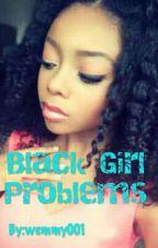 Black Girl Problems by wemmy001