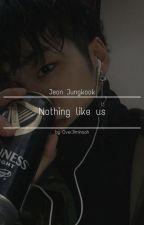 nothing like us ; jungkook (en pause) by OverJiminaah