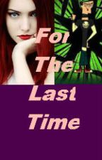 "For The Last Time (Sequel to ""Not The First Time"") *Duncan Love Story*  by WanderToWonder16"