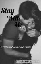 Stay With Me; A Mario Selman Fan Fiction [ON HOLD] by supermanjovani