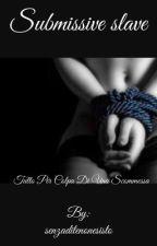Submissive slave  by senzaditenonesisto