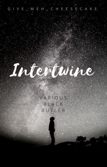 Intertwine (Various Black Butler X Male Reader) *on Haitus