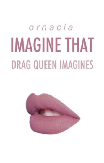 Imagine That: Drag Queen Imagines