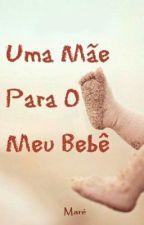 Uma Mãe Para O Meu Bebê by MarcondesMari