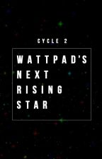 Wattpad's Next Rising Star: Cycle 2 by WattysNextRisingStar