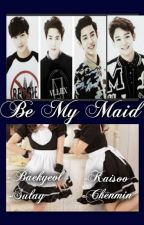 BE MY MAID {EXO] by Galaxybacon13