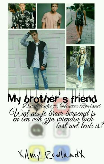 My brother's friend ~ Dutch fanfic ft. Hunter Rowland