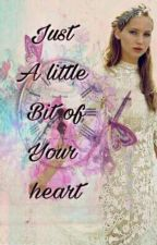 Just A Little Bit Of Your Heart by Lettersand_words