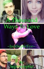A Thousand Ways To Love ~JackSepticEye~ by Septimooplier