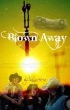 Blown Away (CURRENTLY EDITING) by hanna19134
