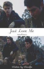 Just love me - Newtmas O.S. by Wooolfie