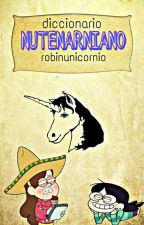 Diccionario Nutenarniano [#Wattys2016] by RobinUnicornio