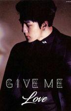 Give Me Love [HANHUN] by screamofbanshee