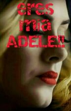 Eres Mia ADELE!! by YS_daydreamer
