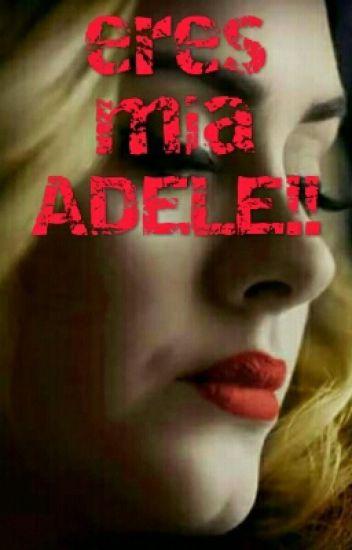 Eres Mia ADELE!!