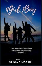4 GİRL 1 BOY  #Wattys2018 by SemaAazade