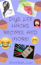 DIYs, Life Hacks, Recipes, and more! by Wombat_Luv