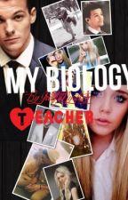 My Biology Teacher. (EDITING IN PROGRESS) by RealitySucksDarling