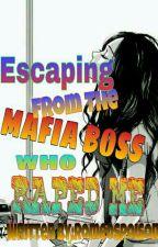Escaping from the Mafia Boss Who Raped Me{Season 2} by romeospoison