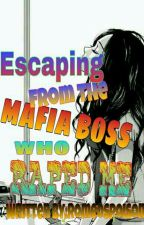 Escaping from the Mafia Boss Who Raped Me{Season 2} by romeospoison