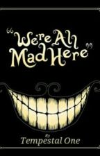 We're All Mad Here by TempestalOne