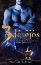 Três  Desejos - série Magia do Deserto (COMPLETO) by MichelleCastelli