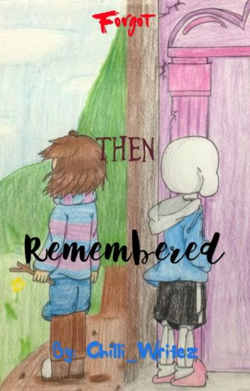 Forgot. Then. Remembered. (Sans X Frisk) [Discontinued]