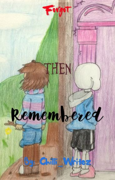 Forgot. Then. Remembered. (Sans X Frisk)