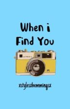 When I Found You  |HS| by 1D_MarryStyel